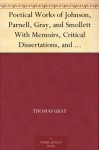Poetical Works of Johnson, Parnell, Gray, and Smollett With Memoirs, Critical Dissertations, and Explanatory Notes - Thomas Parnell, Samuel Johnson, T. (Tobias) Smollett, Thomas Gray, George Gilfillan