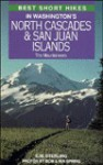 Best Short Hikes in Washington's North Cascades & San Juan Islands - E.M. Sterling, Bob Spring, Ira Spring
