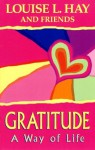 Gratitude: A Way of Life - Louise L. Hay, Jill Kramer