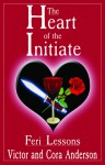 The Heart of the Initiate: Feri Lessons - Victor Anderson, Cora Anderson