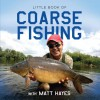Little Book of Coarse Fishing: With Matt Hayes - Matt Hayes