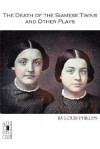 The Death of the Siamese Twins and Other Plays - Louis Phillips