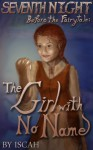 Before the Fairytale: The Girl With No Name (Seventh Night) - Iscah