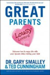 Great Parents, Lousy Lovers: Discover How to Enjoy Life with Your Spouse While Raising Your Kids - Gary Smalley, Ted Cunningham