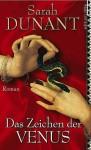 Das Zeichen der Venus : Roman - Sarah Dunant, Angelika Beck