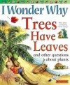 I Wonder Why Trees Have Leaves: And Other Questions About Plants - Andrew Charman