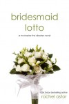 Bridesmaid Lotto (McMaster the Disaster #1) - Rachel Astor