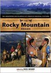The Rocky Mountain Region: The Greenwood Encyclopedia of American Regional Cultures - Rick Newby, William Ferris, Paul S. Piper