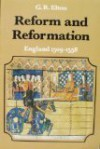 Reform and Reformation: England, 1509-1558 (New History of England) - G.R. Elton