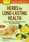 Herbs for Long-Lasting Health: How to Make and Use Herbal Remedies for Lifelong Vitality. a Storey Basics Title - Rosemary Gladstar