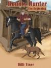 BOUNTY HUNTER: THE BEGINNING - Billi Tiner