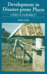 Development in Disaster-Prone Places: Studies of Vulnerability - James Lewis