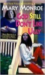 God Still Don't Like Ugly (God Don't Like Ugly, #2) - Mary Monroe