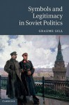 Symbols and Legitimacy in Soviet Politics - Graeme Gill