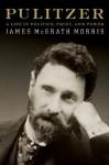 Pulitzer: A Life in Politics, Print, and Power - James McGrath Morris