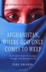 Afghanistan, Where God Only Comes To Weep - Siba Shakib