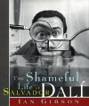 The Shameful Life of Salvador Dalí - Ian Gibson