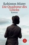 Die Quadratur des Glücks: Roman - Rohinton Mistry, Rainer Schmidt