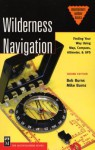 Wilderness Navigation: Finding Your Way Using Map, Compass, Altimeter, & GPS - Bob Burns, Mike Burns