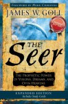 The Seer Expanded Edition: The Prophetic Power of Visions, Dreams and Open Heavens - James W. Goll
