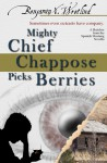 Mighty Chief Chappose Picks Berries (Sketches from the Spanish Mustang, #3) - Benjamin X. Wretlind