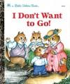 I Don't Want to Go (Little Golden Book) - Justine Korman Fontes, Amye Rosenberg