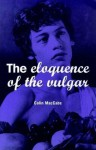 The Eloquence of the Vulgar: Language, Cinema and the Politics of Culture - Colin MacCabe