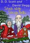 Stuck with Sleigh Bells (A Stuck with a Series Christmas Novella) (The Stuck with a Series) - D. D. Scott, David Slegg