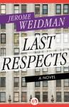 Last Respects: A Novel - Jerome Weidman