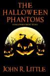 The Halloween Phantoms: A Halloween Short Story - John R. Little