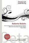 Roberto Bolano - Lambert M. Surhone, Susan F. Marseken
