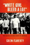 White Girl Bleed a Lot: The Return of Race Riots to America - Colin Flaherty