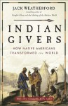Indian Givers: How Native Americans Transformed the World - Jack Weatherford