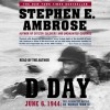 D-Day: June 6, 1944 -- The Climactic Battle of WWII (Audio) - Stephen E. Ambrose