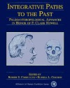 Integrative Paths to the Past: Paleoanthropological Advances in Honor of F. Clark Howell - Robert S. Corruccinim, Russell L. Ciochon, Robert S. Corruccinim