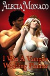 I Was A Vampire Wedding Planner - Alecia Monaco