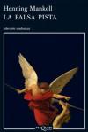 La falsa pista (Spanish Edition) - Henning Mankell
