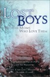 Lost Boys and the Moms Who Love Them: Help and Hope for Dealing with Your Wayward Son - Melody Carlson, Heather Harpham Kopp, Linda S. Clare