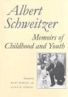 Memoirs of Childhood and Youth - Albert Schweitzer, Kurt Bergel, Alice R. Bergel