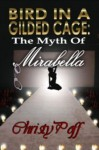 Bird In A Gilded Cage [The Myth of Mirabella] - Christy Poff
