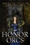 Honor Among Orcs (Orc Saga, #1) - Amalia Dillin