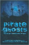 Pirate Ghosts: Tales of Hauntings at Sea - Frank D. McSherry Jr., Charles G. Waugh