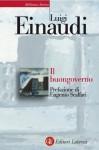 Il buongoverno: Saggi di economia e politica (1897-1954) (Biblioteca Storica Laterza) (Italian Edition) - Luigi Einaudi, E. Rossi