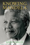 Knowing Mandela - John Carlin