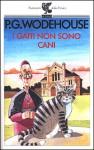 I gatti non sono cani - P.G. Wodehouse, Luigi Brioschi