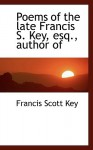 Poems of the Late Francis S. Key, Esq., Author of - Francis Scott Key