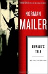 Oswald's Tale: An American Mystery - Norman Mailer