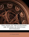 The Gods of the Egyptians: Or, Studies in Egyptian Mythology - E.A. Wallis Budge