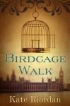 Birdcage Walk - A Novel - Kate Riordan