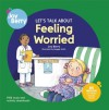Let's Talk About Feeling Worried - Joy Berry, Maggie Smith